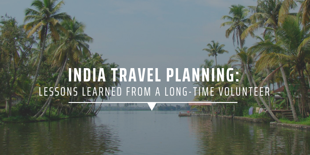 India Travel planning: Lessons learned from a long-time volunteer