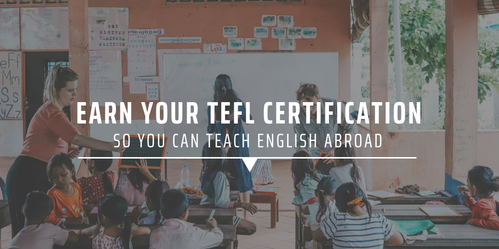 Earn your TEFL certification so you can teach English abroad