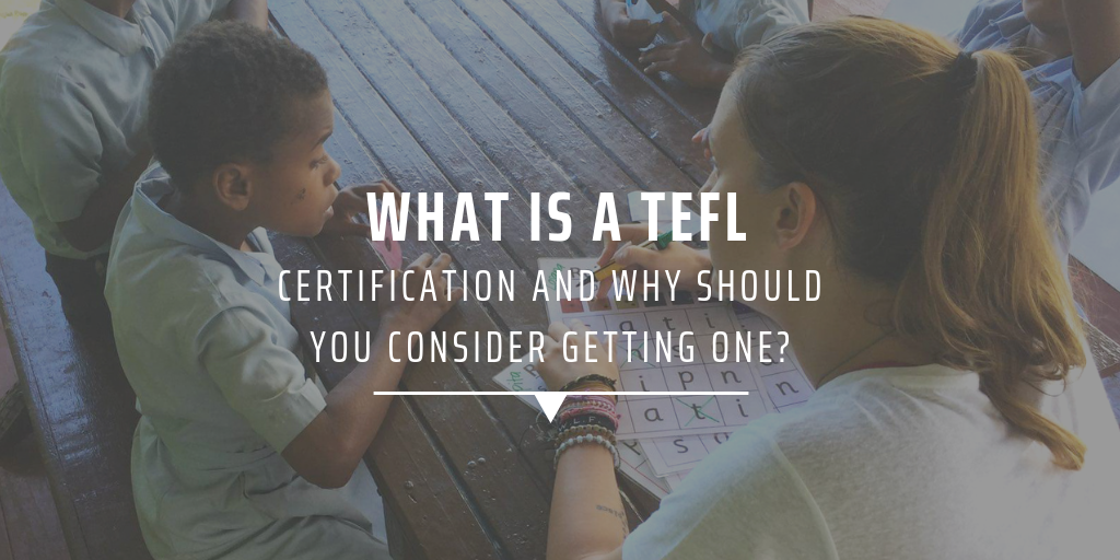 What is a TEFL certification and why should you consider getting one