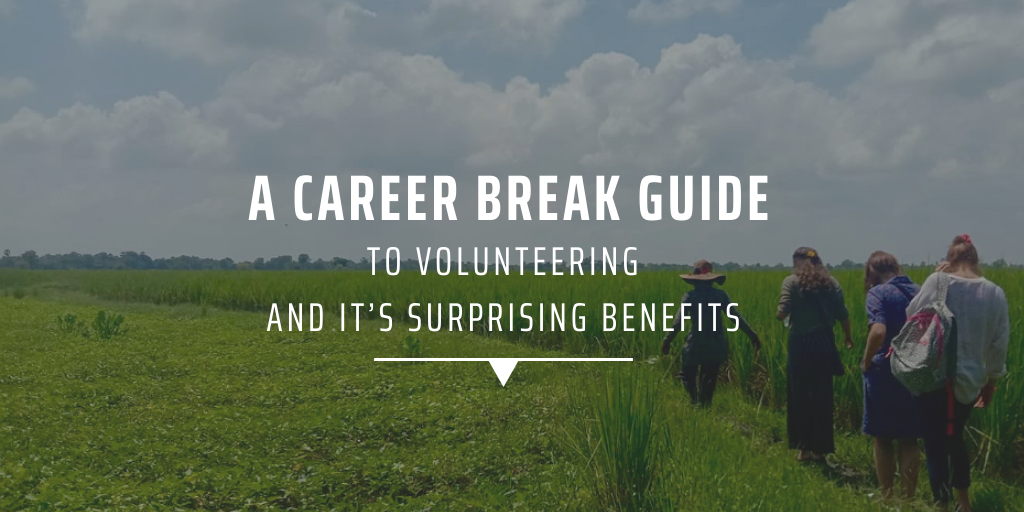 A career break guide to volunteering and it's surprising benefits