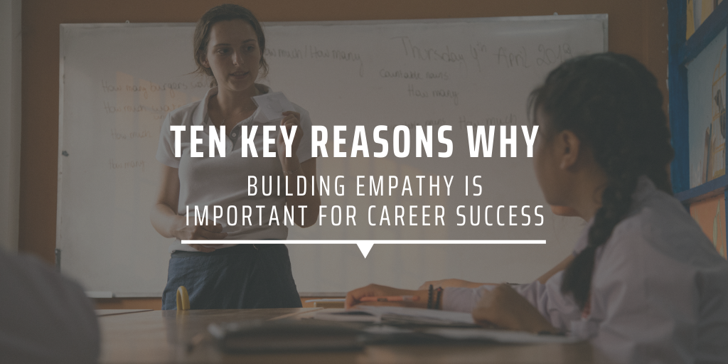 Ten key reasons why building empathy is important for career success